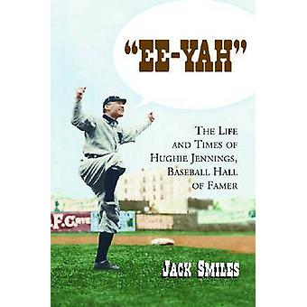 Ee-yah - The Life and Times of Hughie Jennings - Baseball Hall of Fame