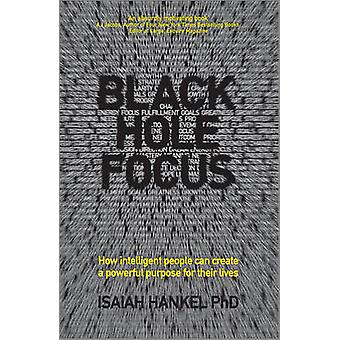 Black Hole Focus - How Intelligent People Can Create a Powerful Purpos