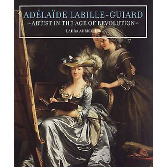 Adelaide Labille-Guiard - Artist i en ålder av Revolution av Laura Aur
