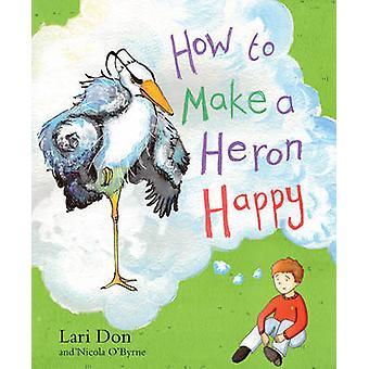 Cómo hacer una garza feliz por Don Lari - Nicola O'Byrne - 978086315804