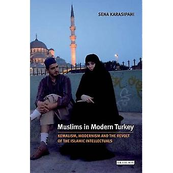 Muslims in Modern Turkey - Kemalism - Modernism and the Revolt of the