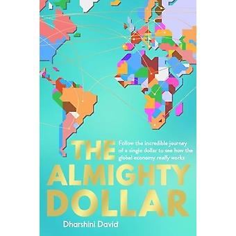 The Almighty Dollar - Follow the Incredible Journey of a Single Dollar