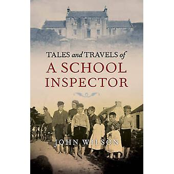 Tales and Travels of a School Inspector by John Wilson - 978184158526