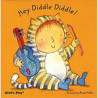 Hey Diddle Diddle by Annie Kubler - 9781846431210 Book