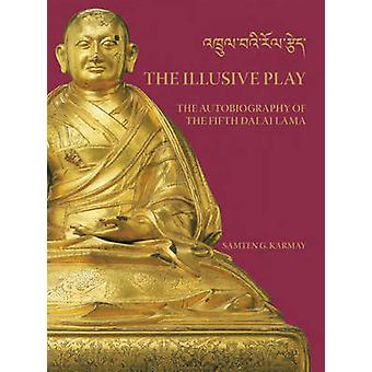 The Illusive Play - The Autobiography of the Fifth Dalai Lama by Samte