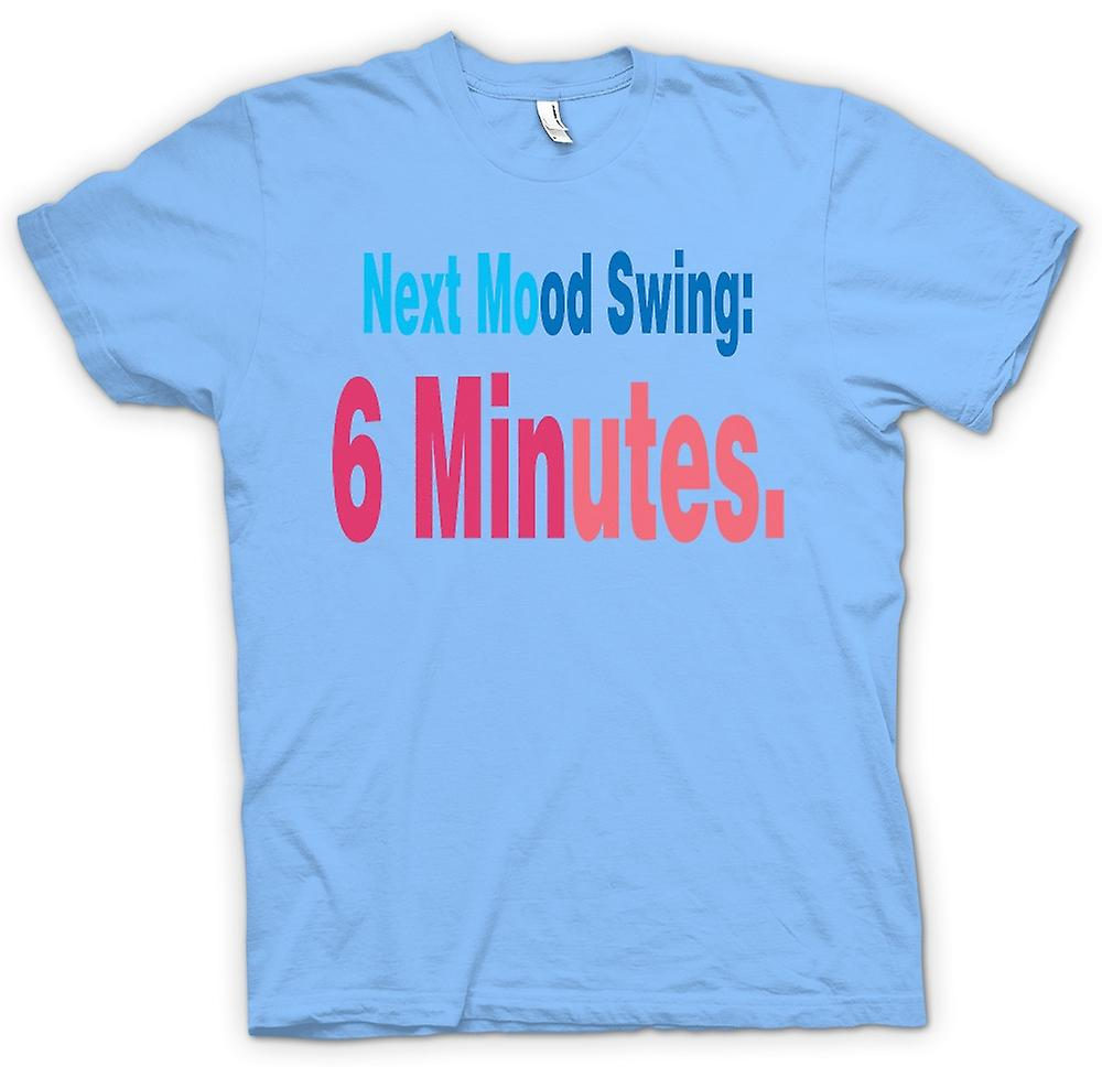 Mens T-shirt - Next Mood Swing: 6 Minutes
