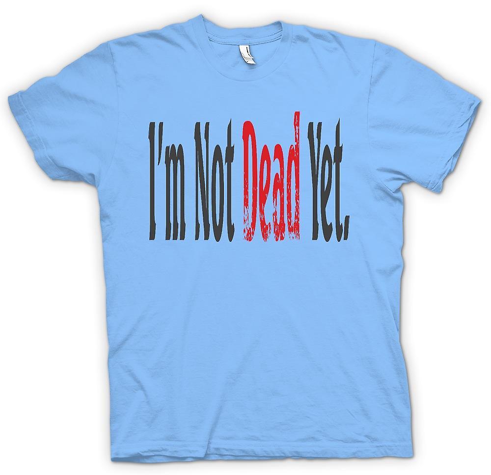 Mens T-shirt - Im Not Dead yet - Funny joke