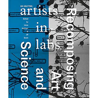 Recomposing Art and Science - Artists-In-Labs by Irene Hediger - 97831
