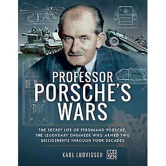 Professor Porsche's Wars - The Secret Life of Ferdinand Porsche - the