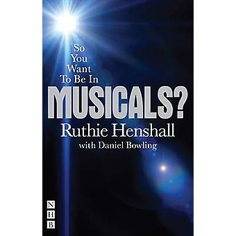 So You Want to be in Musicals? by Ruthie Henshall - Daniel Bowling -