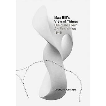 Max Bill's View of Things - Die Gute Form - An Exhibition 1949 by Claud