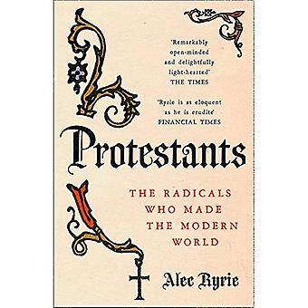 Protestants: Les radicaux qui ont fait le monde moderne