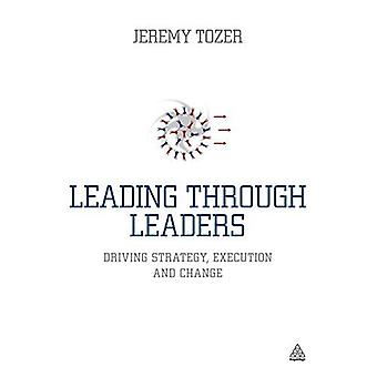 Leading Through Leaders: Driving Strategy, Execution and Change