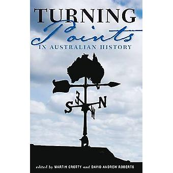 Turning Points in Australian History by Martin Crotty - David Andrew