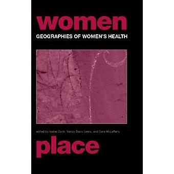 Geographies of Womens Health Place Diversity and Difference by Dyck & Isabel