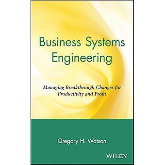 Business Systems Engineering Change Management Durchbruch für Produktivität und Gewinn von Watson & Gregor H.