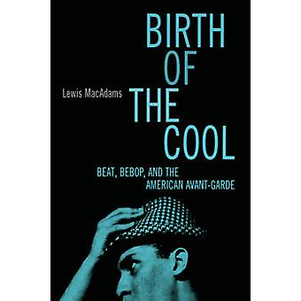 Birth of the Cool Beat Bebop and the American Avant Garde by MacAdams & Lewis
