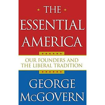 Essential America Our Founders and the Liberal Tradition by McGovern & George