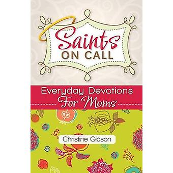 Saints on Call Everyday Devotions for M Everyday Devotions for Moms by Gibson & Christine