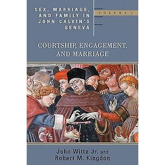Sex Marriage and Family in John Calvins Geneva Volume 1 Courtship Engagement and Marriage by Witte Jr. & John