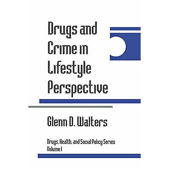 Drugs and Crime in Lifestyle Perspective by Walters & Glenn D.