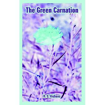Green Carnation The by Hichens & R. S.