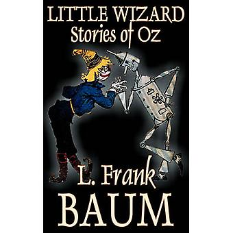 Little Wizard Stories of Oz by L. Frank Baum Fiction Fantasy Fairy Tales Folk Tales Legends  Mythology by Baum & L. Frank