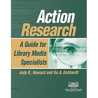 Action Research A Guide for Library Media Specialists by Howard & Jody
