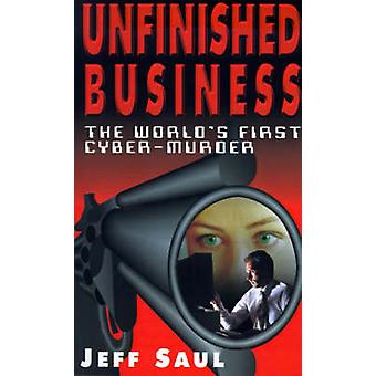 Unfinished Business The Worlds First CyberMurder by Saul & Jeffrey