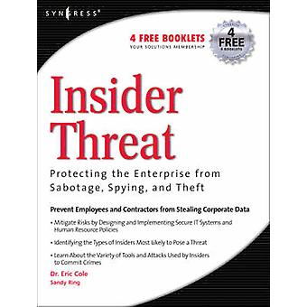 Insider Threat Protecting the Enterprise from Sabotage Spying and Theft by Cole