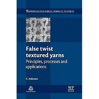 False Twist Textured Yarns Principles Processing and Applications by Atkinson & C.