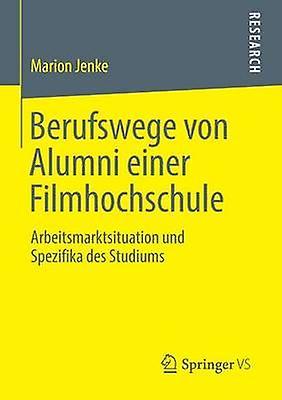 Berufswege Von Alumni Einer Filmhochschule Arbeitsmarktsituation Und Spezifika Des Studiums by Jenke & Marion