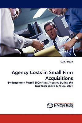 Agency Costs in petit Firm Acquisitions by Jordan & Dan