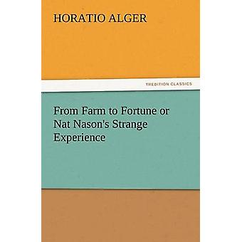 From Farm to Fortune or Nat Nasons Strange Experience by Alger & Horatio & Jr.