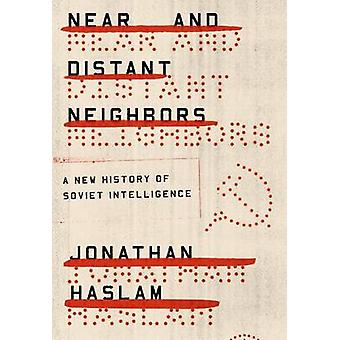 Near and Distant Neighbors - A New History of Soviet Intelligence by J