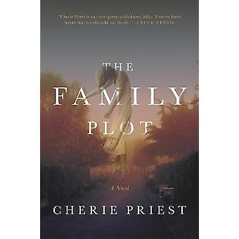 The Family Plot - A Novel by Cherie Priest - 9780765396075 Book
