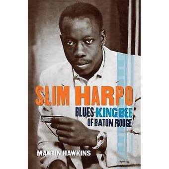 Slim Harpo - Blues King Bee of Baton Rouge by Martin Hawkins - John Br