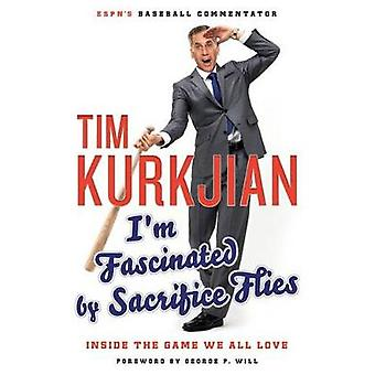 I'm Fascinated by Sacrifice Flies - Inside the Game We All Love by Tim