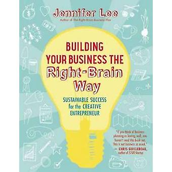 Building Your Business the Right-Brain Way - Sustainable Success for t