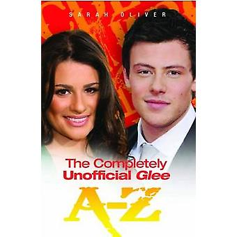 The Completely Unofficial  -Glee - A-Z by Sarah Oliver - 9781843581932