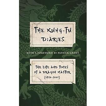 The Kung-Fu Diaries - The Life and Times of a Dragon Master 1920-2001