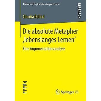 Die absolute Metapher lebenslanges Lernen  Eine Argumentationsanalyse by Dellori & Claudia
