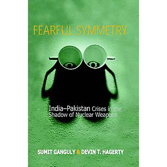 Fearful Symmetry - India-Pakistan Crises in the Shadow of Nuclear Weap