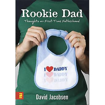 Rookie Dad - Thoughts on First-time Fatherhood by David Jacobsen - 978