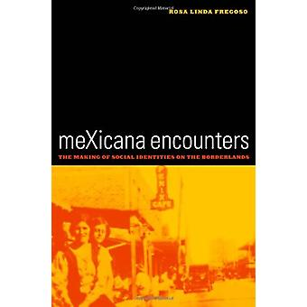 Mexicana Encounters - The Making of Social Identities on the Borderlan