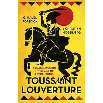 Toussaint Louverture - A Black Jacobin in the Age of Revolutions by Ch