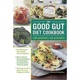De goede darm Diet Cookbook - met prebiotica en probiotica - meer dan 80 R