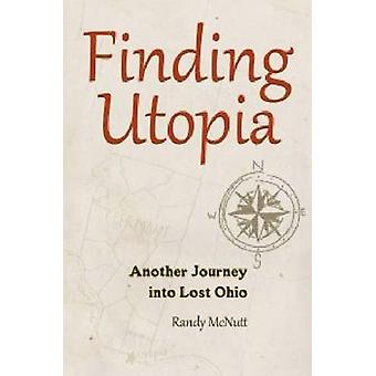Finding Utopia - Another Journey into Lost Ohio by Randy McNutt - 9781