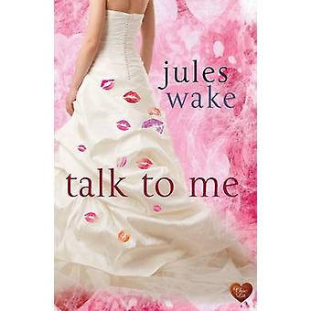 Talk to Me by Jules Wake - 9781781890639 Book