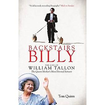 Backstairs Billy - The Life of William Tallon - the Queen Mother's Mos